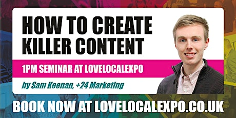 How To Create Killer Content - 1pm seminar at lovelocalexpo 2020 (14 October, Burnley) tickets