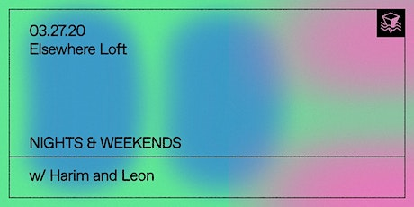 Nights & Weekends w/ Harim and Leon @ Elsewhere Loft tickets