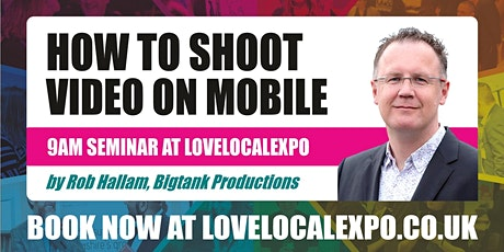 How to Shoot Video on Mobile - 9am seminar at lovelocalexpo 2020 (14 October, Burnley) tickets