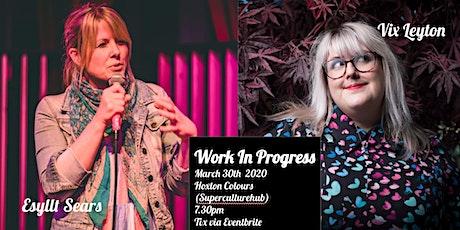Work in Progress - Vix Leyton, Catherine Bohart, Esyllt Sears tickets
