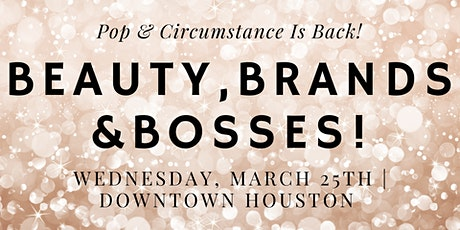 """Join Us In March For """"Beauty, Brands & Bosses!"""" At Pop & Circumstance! tickets"""
