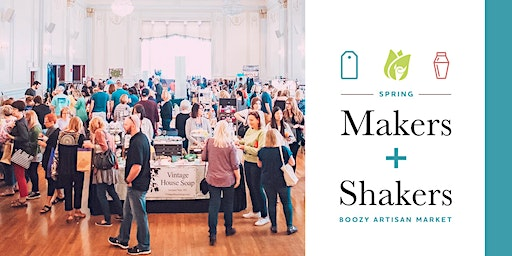 Spring Makers + Shakers: Boozy Artisan Market 2020