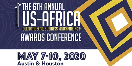 Copy of The 6th Annual U.S-Africa Cultural Expo, Business Matchmaking & Awards Conference in Austin & Houston  tickets