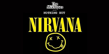 The Mixtapes Present: Nothing  but Nirvana tickets