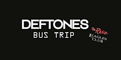 Deftones Bus Trip - BUS RIDE ONLY (no ticket included) tickets
