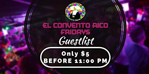 El Convento Rico - Party Fridays - Guestlist (BEFORE 11:00 PM)