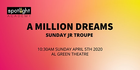 Spotlight Academy Jr Troupe SUNDAY presents! A MILLION DREAMS! tickets
