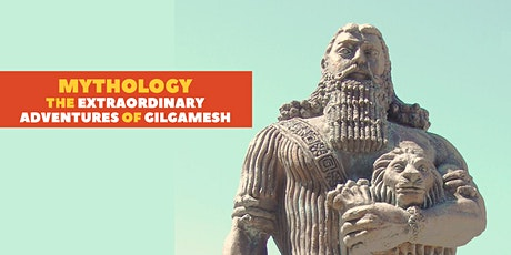 Mythology: The extraordinary adventures of Gilgamesh tickets