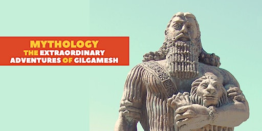 Mythology: The extraordinary adventures of Gilgamesh