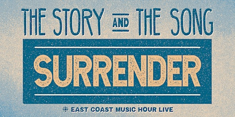 The Story and The Song: Surrender - East Coast Music Hour Live tickets