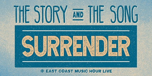 The Story and The Song: Surrender - East Coast Music Hour Live