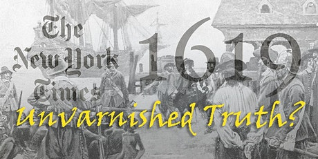 Unvarnished Truth? The Debate Over Slavery and the 1619 Project tickets