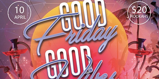 Good Friday Good Vibes Party
