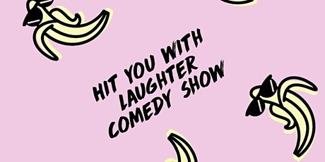 HIT YOU WITH LAUGHTER Comedy Show tickets