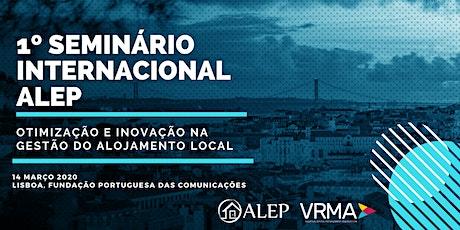 1º SEMINÁRIO INTERNACIONAL ALEP -  INOVAÇÃO E OTIMIZAÇÃO NA GESTÃO DO ALOJAMENTO LOCAL bilhetes