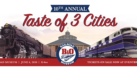 10th Annual Taste Of 3 Cities at The B&O tickets