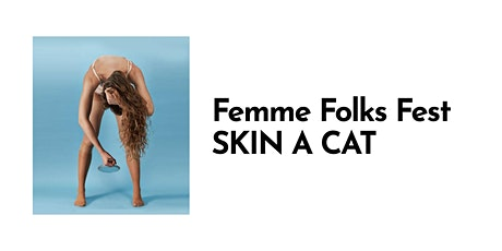 Femme Folks Fest: Skin a Cat tickets