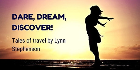 Dare, Dream, Discover - Tales of travel by Lynn Stephenson  tickets