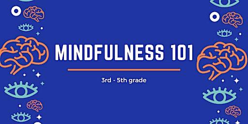 Mindfulness 101 [3rd-5th]