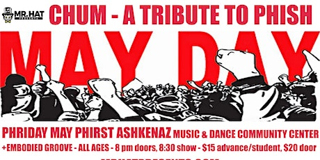 Chum- A Tribute to Phish May Day  Celebration w/ Embodied Groove tickets