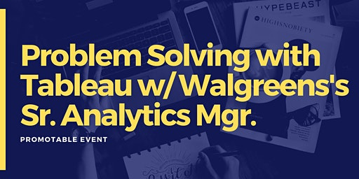 Problem Solving with Tableau w/ Walgreens's Sr. Analytics Mgr.