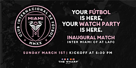 Inter Miami CF Inaugural Match Watch Party at The Wharf Miami tickets