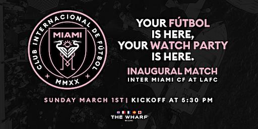 Inter Miami CF Inaugural Match Watch Party at The Wharf Miami