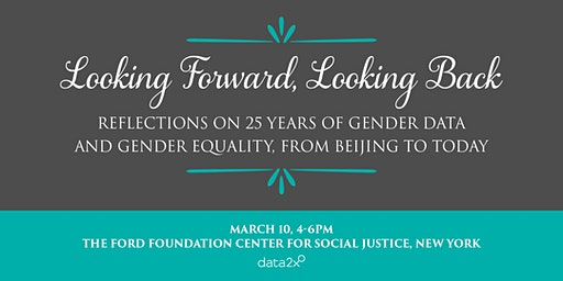 Looking Forward, Looking Back: Reflections on 25 Years of Gender Data and Gender Equality, from Beijing to Today