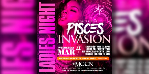PISCES INVASION - WEDNESDAY MARCH 4TH @ THE MOON - PISCES VIP RSVP LINK