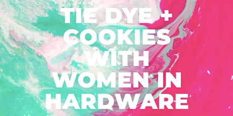 Tie Dye + Cookies with Women in Hardware tickets