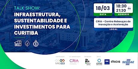 Talk Show - Infraestrutura, Sustentabilidade e Investimentos para Curitiba ingressos
