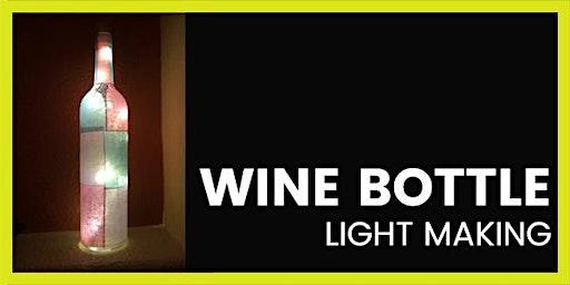Up-Cycled Wine Bottle Light Workshop.