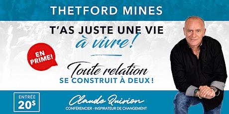Thetford Mines, Conférence :  T'as juste une vie à vivre ! 20$ billets