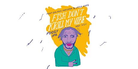 Fish Don't Krill My Vibe - Foggy IPA tickets