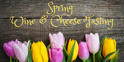 Spring Wine and Cheese Tasting