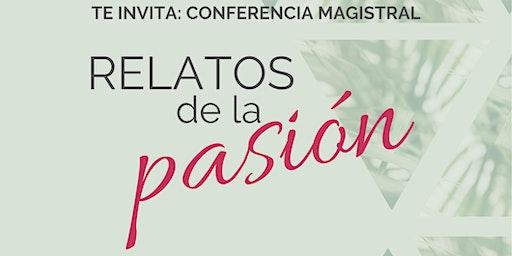 """Conferencia Magistral """"Relatos de la Pasión"""""""