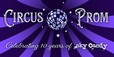 POSTPONED: Circus Prom: Sky Candy's 10 Year Anniversary Celebration tickets
