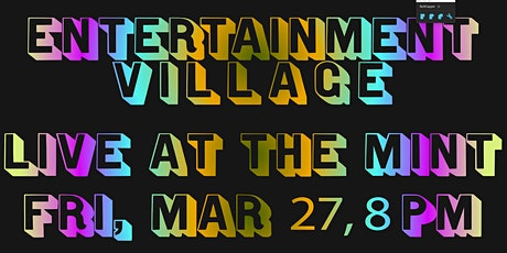 Entertainment Village - Live at the Mint!!! tickets