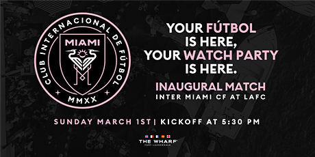 Inter Miami CF Inaugural Match Watch Party at The Wharf Fort Lauderdale tickets
