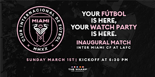 Inter Miami CF Inaugural Match Watch Party at The Wharf Fort Lauderdale