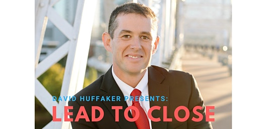 "David Huffaker Presents ""Lead to Close"""