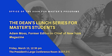 Dean's Lunch Series for Master's Students - Fri, 3/13 - Adam Moss tickets