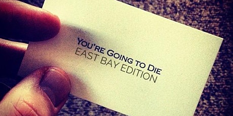 You're Going to Die: Poetry, Prose & Everything Goes - EAST BAY EDITION tickets