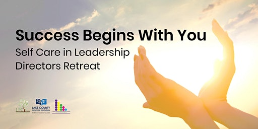 Success Begins With You: Self Care in Leadership Directors Retreat