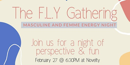 The F.L.Y Gathering Masculine & Femme Energy Night