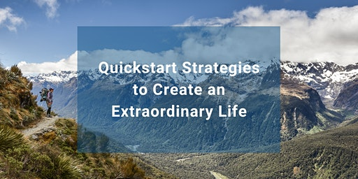 Quickstart Strategies to Create an Extraordinary Life