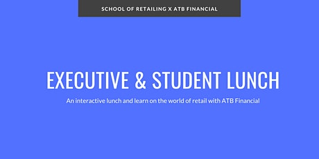 School of Retailing Presents: ATB Executive and Student Lunch (Invite Only) tickets
