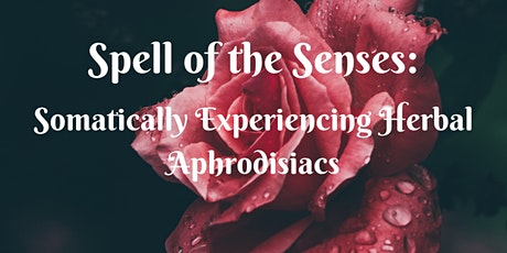 Spell of the Senses: Somatically Experiencing Herbal Aphrodisiacs tickets