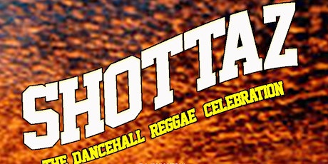 SHOTTAZ! - The Reggae/DanceHall Party for The Movers & Shakers tickets