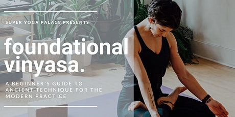 Foundational Vinyasa: A Beginner's Guide to Ancient Techniques tickets